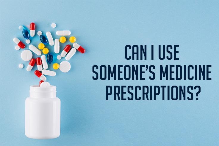 Can I Use Someone's Medicine Prescriptions?
