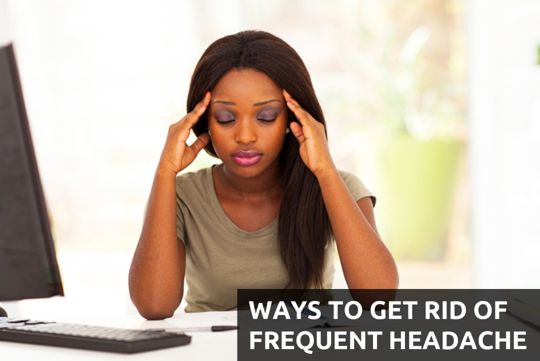 Ways To Get Rid Of Frequent Headache