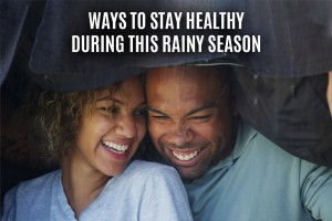Ways to stay healthy during this rainy season