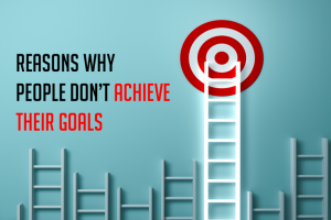 Reasons Why People Don't Achieve Their Goals