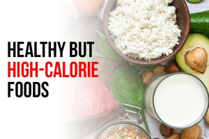 Healthy But High Calorie Food
